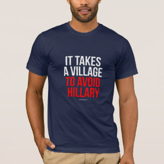 It takes a village to avoid Hillary - Anti Hillary T-Shirt