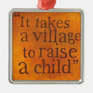 It Takes a Village To Raise A Child Metal Ornament
