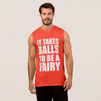 IT TAKES BALLS TO BE A FAIRY SLEEVELESS SHIRT