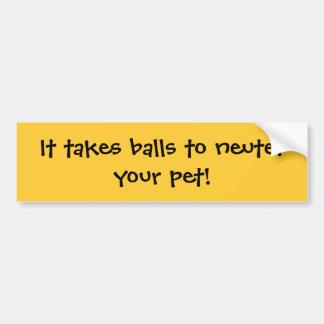 It takes balls to neuter your pet! bumper sticker