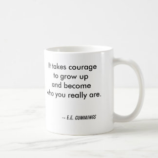 It takes courage to grow up and become who you ... coffee mug