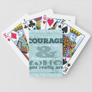 It Takes Courage to Grow up and Become Who You Rea Bicycle Playing Cards