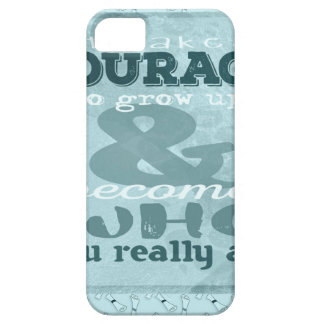 It Takes Courage to Grow up and Become Who You Rea Case For The iPhone 5