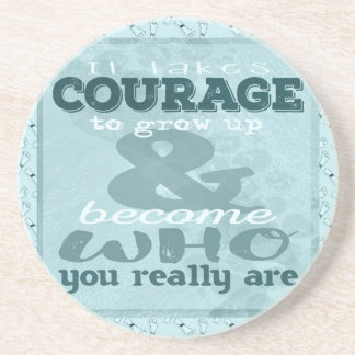 It Takes Courage to Grow up and Become Who You Rea Coaster