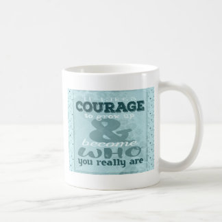 It Takes Courage to Grow up and Become Who You Rea Coffee Mug