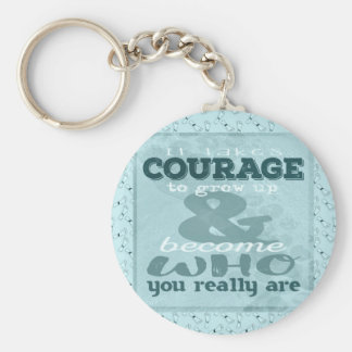 It Takes Courage to Grow up and Become Who You Rea Keychain