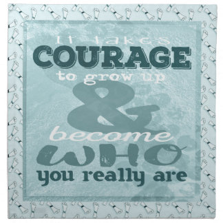 It Takes Courage to Grow up and Become Who You Rea Napkin