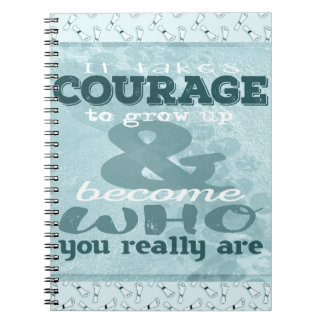 It Takes Courage to Grow up and Become Who You Rea Notebook