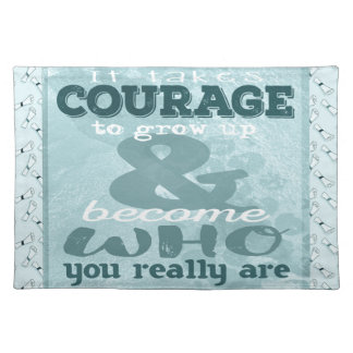 It Takes Courage to Grow up and Become Who You Rea Placemat