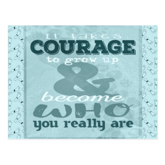 It Takes Courage to Grow up and Become Who You Rea Postcard
