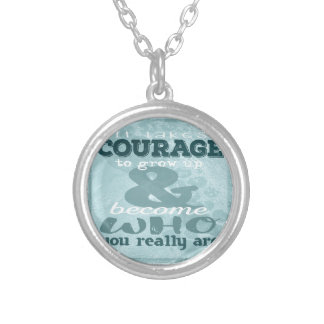 It Takes Courage to Grow up and Become Who You Rea Silver Plated Necklace