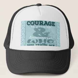It Takes Courage to Grow up and Become Who You Rea Trucker Hat