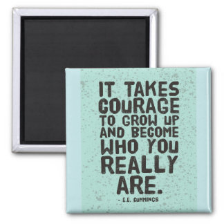 It takes courage to grow up... Motivational Magnet