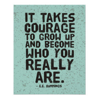 It takes courage to grow up... Motivational Poster