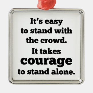 It Takes Courage To Stand Alone Silver-Colored Square Ornament