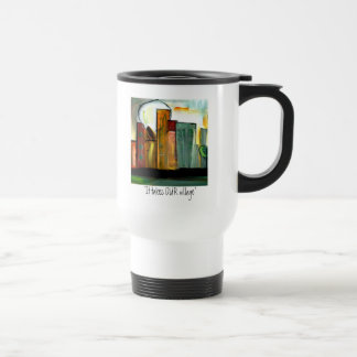 It takes OUR village Travel Mug