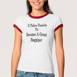 It Takes Passion To Become A Great Bagpiper T-Shirt