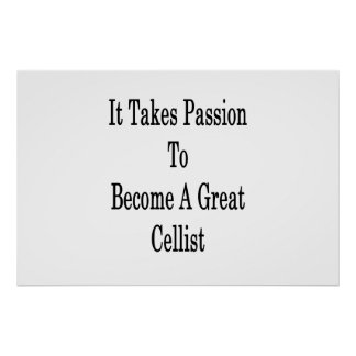 It Takes Passion To Become A Great Cellist Poster