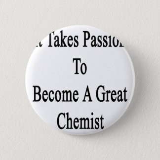 It Takes Passion To Become A Great Chemist 2 Inch Round Button