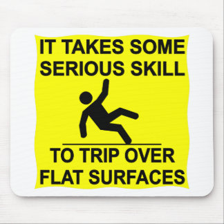 It Takes Serious Skill To Trip Over Flat Surfaces Mouse Pad