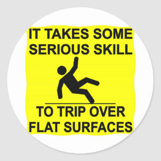 It Takes Serious Skill To Trip Over Flat Surfaces Stickers