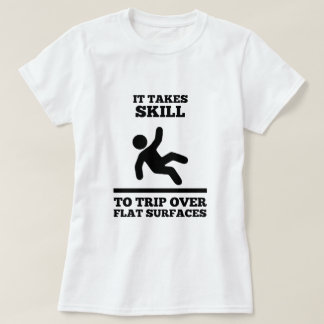 It Takes Skill To Trip Over Flat Surfaces (Womens) T-Shirt