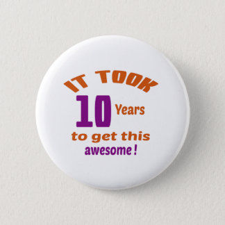 It took 10 years to get this awesome ! 2 inch round button