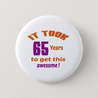It took 65 years to get this awesome ! 2 inch round button