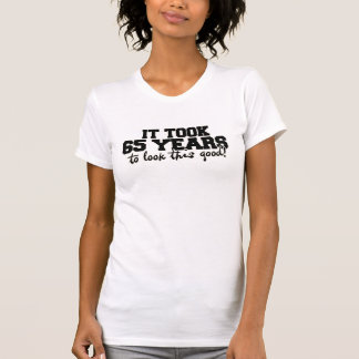 It took 65 years to look this good 65th birthday T-Shirt