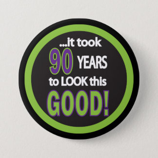 It Took 90 Years to Look this Good - 90th 3 Inch Round Button