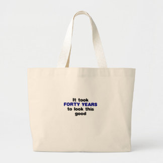 It Took Forty Years to Look This Good Large Tote Bag
