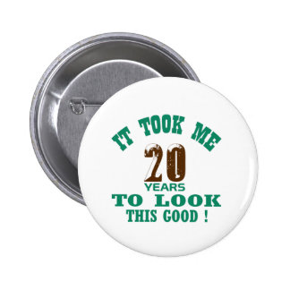 It took me 20 years to look this good ! 2 inch round button