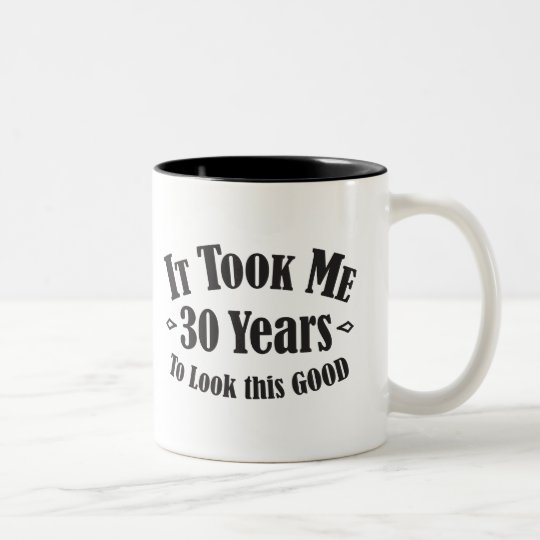It took me 30 Thirty years to look this good gift Two-Tone Coffee Mug