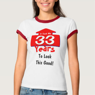 It Took Me 33 Years To Look This Good Birthday Fun T-Shirt