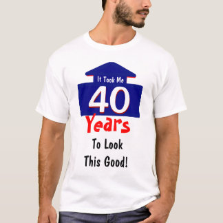 It Took Me 40 Years To Look This Good Joke T-Shirt