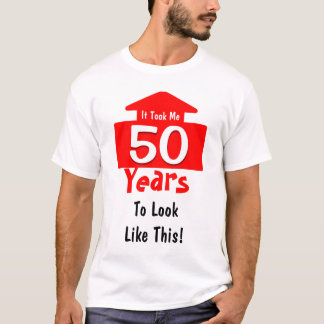 It Took Me 50 Years To Look Like This Birthday Fun T-Shirt
