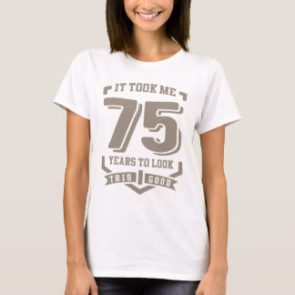 It Took Me 75 Years T-Shirt