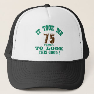 It took me 75 years to look this good ! trucker hat