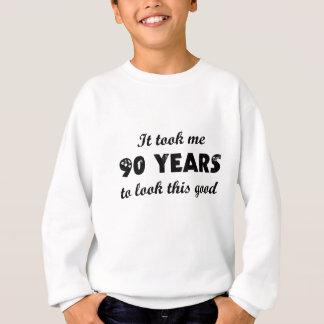 It Took Me 90 Years To Look This Good Sweatshirt