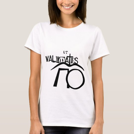 It Validates T-Shirt