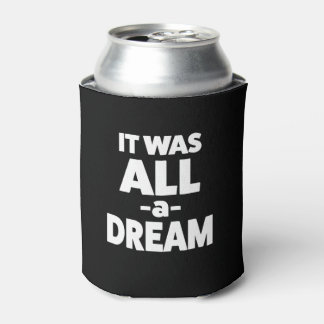 IT was all a dream funny can cooler