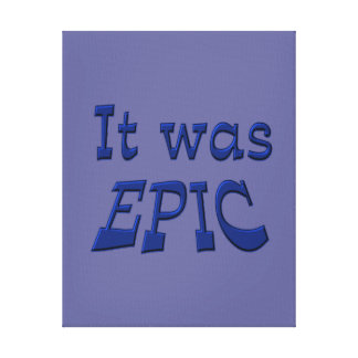 It Was Epic - Blue Background Canvas Prints