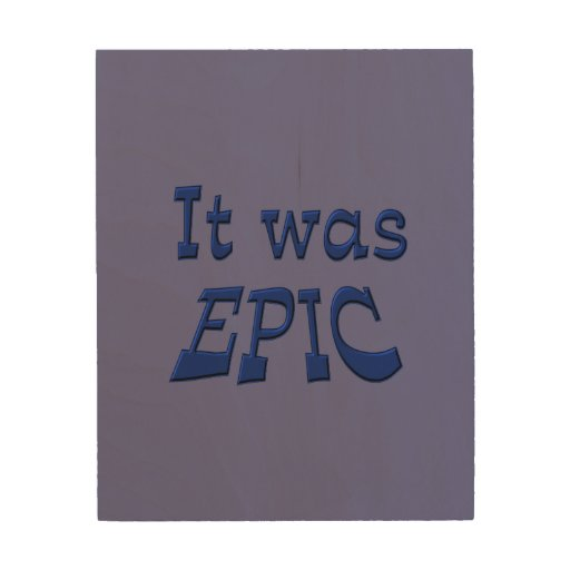It Was Epic - Blue Background Wood Print