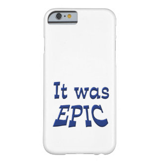 It Was Epic Barely There iPhone 6 Case