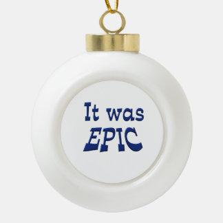 It Was Epic Ceramic Ball Ornament