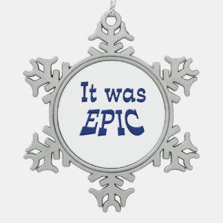 It Was Epic Pewter Snowflake Ornament