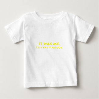 It was me I let the dogs out Baby T-Shirt