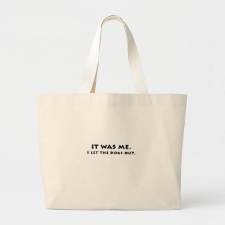It was me I let the dogs out Large Tote Bag