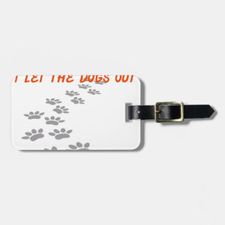 it was me I let the dogs out Luggage Tag