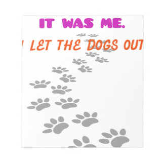 it was me I let the dogs out Notepad